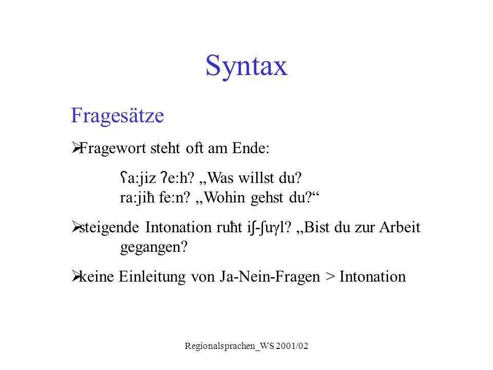 """Regionalsprachen_WS 2001/02 Syntax Fragesätze  Fragewort steht oft am Ende: ʕ a:jiz ʔ e:h? """"Was willst du? ra:jiħ fe:n? """"Wohin gehst du?""""  steigende"""