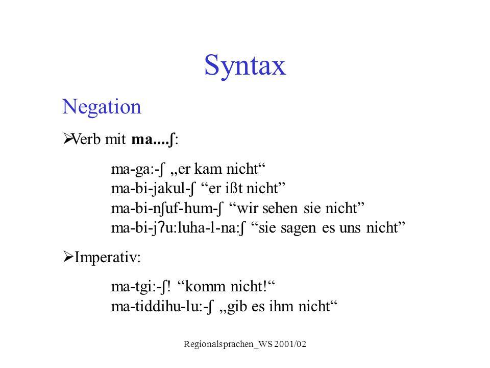 "Regionalsprachen_WS 2001/02 Syntax Negation  Verb mit ma.... ʃ : ma-ga:- ʃ ""er kam nicht"" ma-bi-jakul- ʃ ""er ißt nicht"" ma-bi-n ʃ uf-hum- ʃ ""wir sehe"