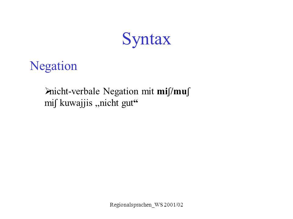 """Regionalsprachen_WS 2001/02 Syntax Negation  nicht-verbale Negation mit mi ʃ /mu ʃ mi ʃ kuwajjis """"nicht gut"""""""