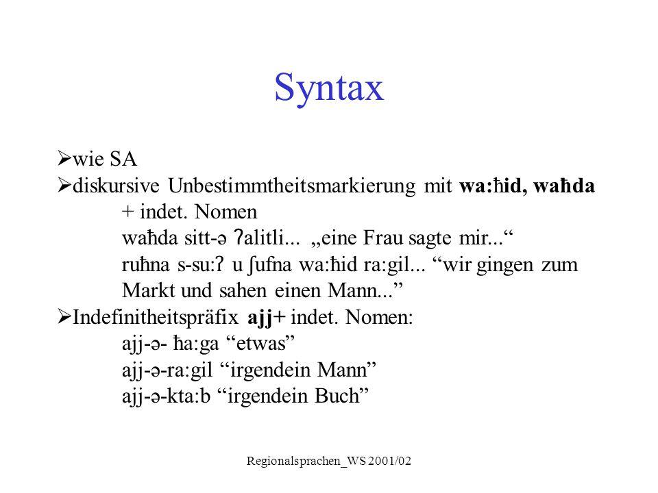 """Regionalsprachen_WS 2001/02 Syntax  wie SA  diskursive Unbestimmtheitsmarkierung mit wa:ħid, waħda + indet. Nomen waħda sitt-ə ʔ alitli... """"eine Fra"""