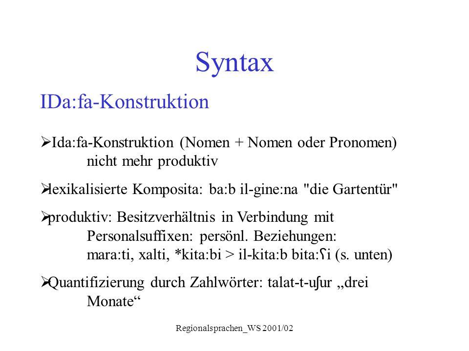 Regionalsprachen_WS 2001/02 Syntax IDa:fa-Konstruktion  Ida:fa-Konstruktion (Nomen + Nomen oder Pronomen) nicht mehr produktiv  lexikalisierte Kompo