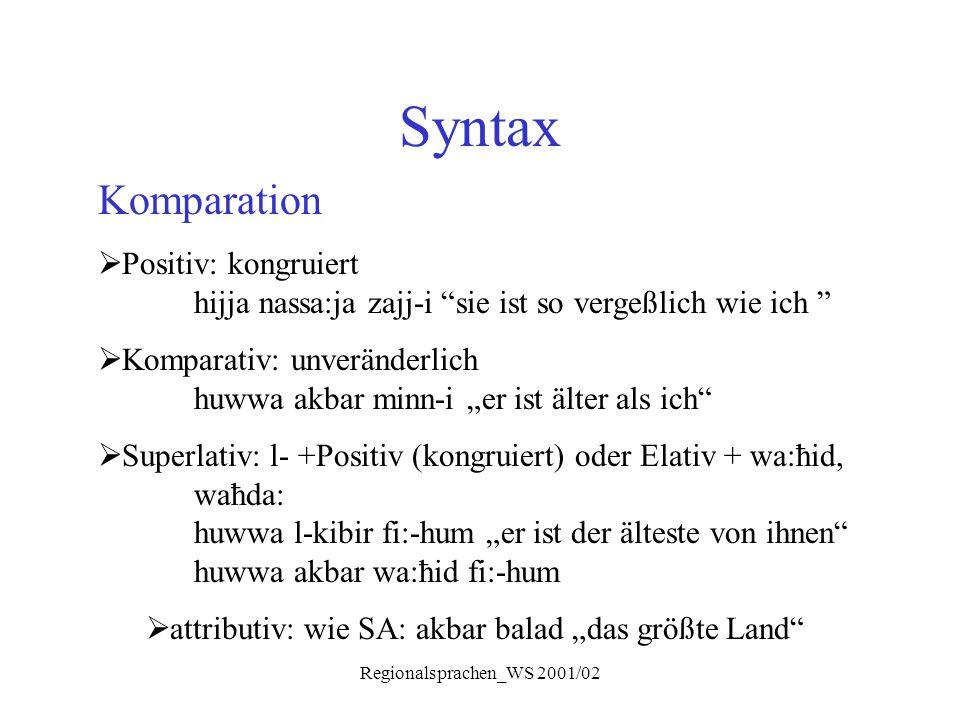 """Regionalsprachen_WS 2001/02 Syntax Komparation  Positiv: kongruiert hijja nassa:ja zajj-i """"sie ist so vergeßlich wie ich """"  Komparativ: unveränderli"""