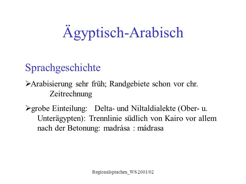Regionalsprachen_WS 2001/02 Ägyptisch-Arabisch Sprachgeschichte  Arabisierung sehr früh; Randgebiete schon vor chr. Zeitrechnung  grobe Einteilung: