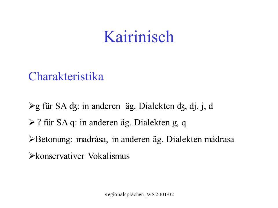 Regionalsprachen_WS 2001/02 Kairinisch Charakteristika  g für SA ʤ : in anderen äg. Dialekten ʤ, dj, j, d  ʔ für SA q: in anderen äg. Dialekten g, q