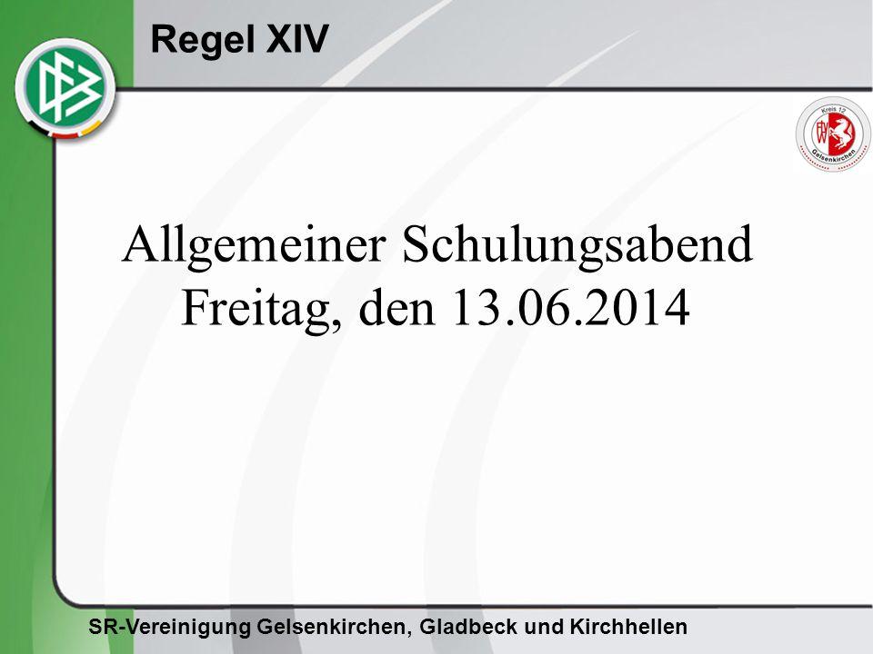 SR-Vereinigung Gelsenkirchen, Gladbeck und Kirchhellen Regel XIV Allgemeiner Schulungsabend Freitag, den 13.06.2014
