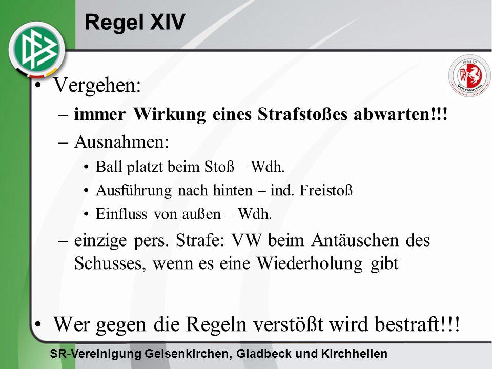 SR-Vereinigung Gelsenkirchen, Gladbeck und Kirchhellen Regel XIV Vergehen: –immer Wirkung eines Strafstoßes abwarten!!.