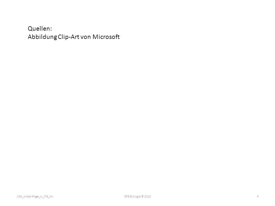 ZPG Biologie © 2013134_clicker-frage_kl_7-8_hiv4 Quellen: Abbildung Clip-Art von Microsoft