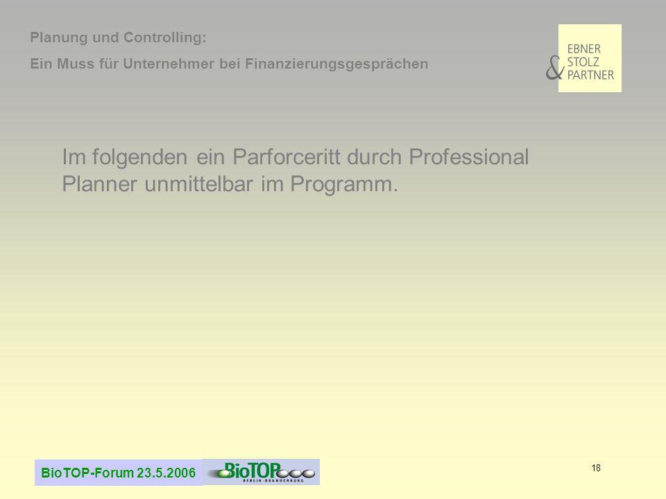 BioTOP-Forum 23.5.2006 18 Im folgenden ein Parforceritt durch Professional Planner unmittelbar im Programm. Planung und Controlling: Ein Muss für Unte