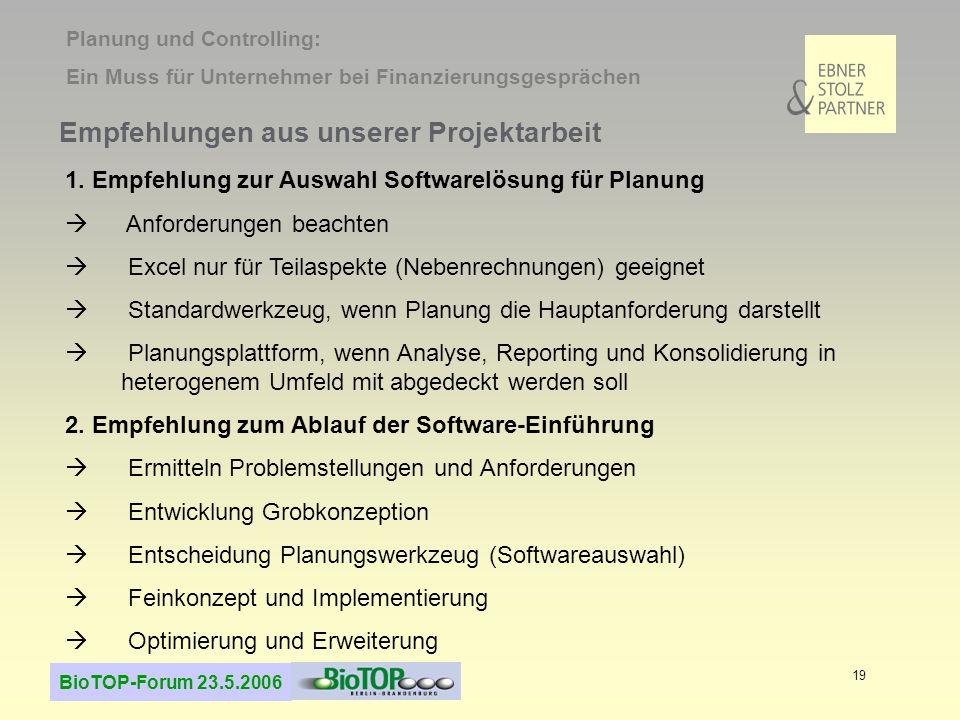 BioTOP-Forum 23.5.2006 19 Empfehlungen aus unserer Projektarbeit 1. Empfehlung zur Auswahl Softwarelösung für Planung  Anforderungen beachten  Excel