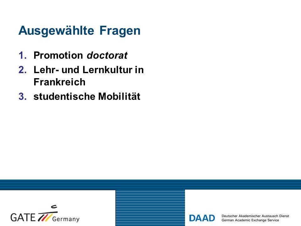 Ausgewählte Fragen 1.Promotion doctorat 2.Lehr- und Lernkultur in Frankreich 3.studentische Mobilität