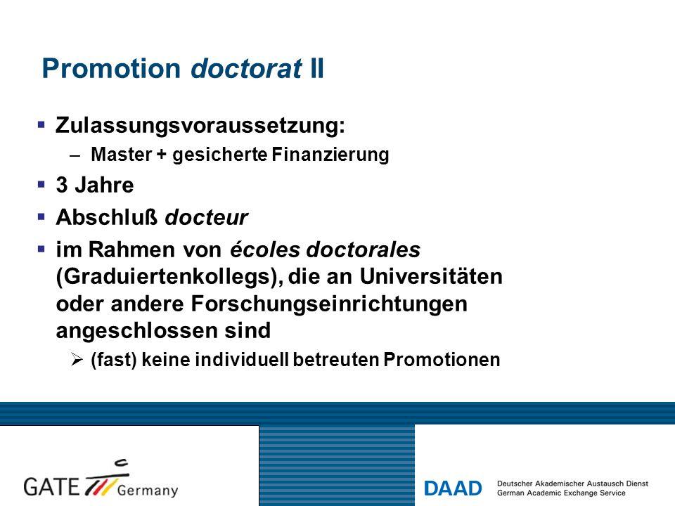 Promotion doctorat II  Zulassungsvoraussetzung: –Master + gesicherte Finanzierung  3 Jahre  Abschluß docteur  im Rahmen von écoles doctorales (Gra