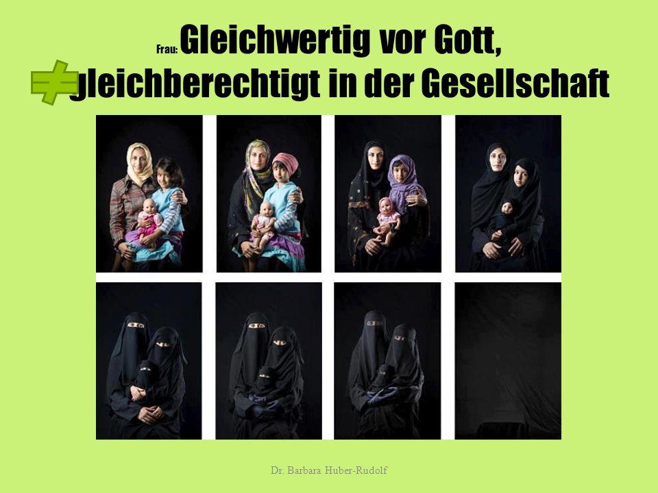 Frau: Gleichwertig vor Gott, gleichberechtigt in der Gesellschaft Dr. Barbara Huber-Rudolf