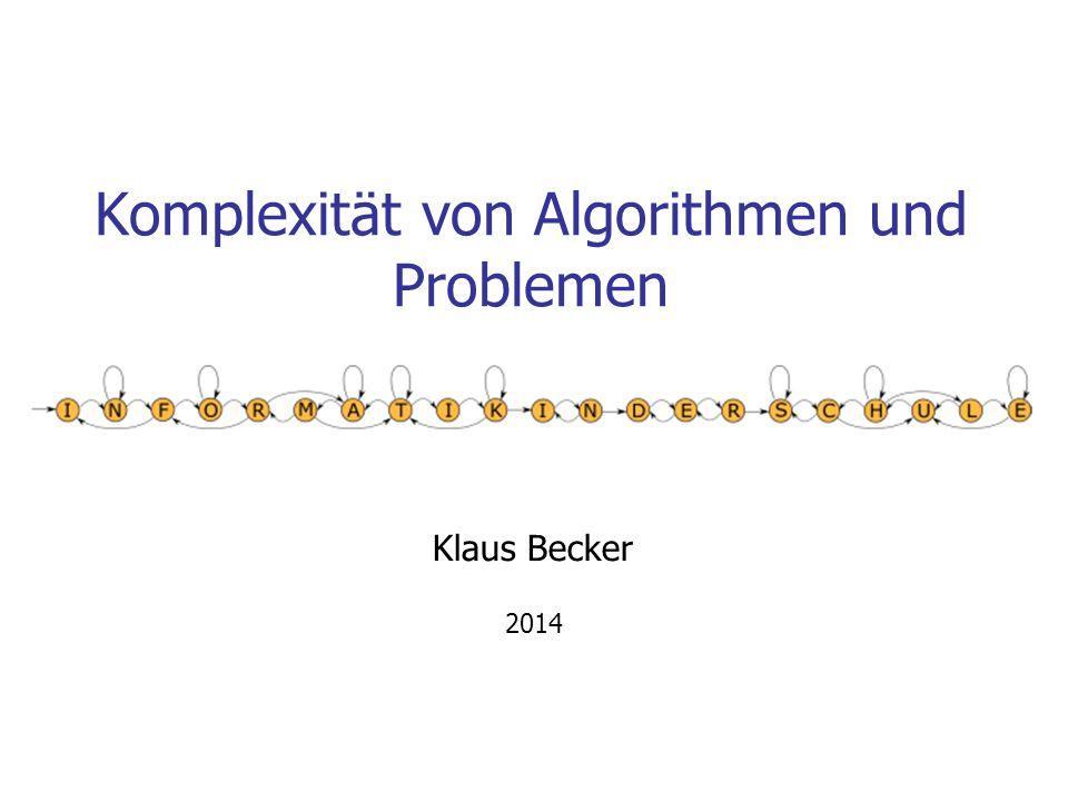 Komplexität von Algorithmen und Problemen Klaus Becker 2014