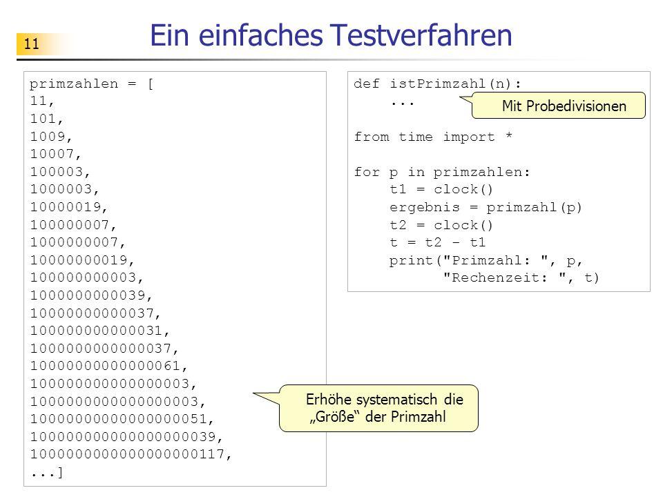 11 Ein einfaches Testverfahren primzahlen = [ 11, 101, 1009, 10007, 100003, 1000003, 10000019, 100000007, 1000000007, 10000000019, 100000000003, 10000