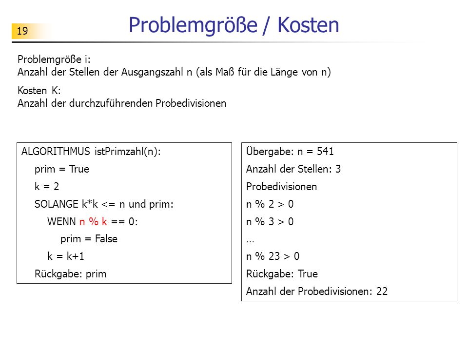 19 Problemgröße / Kosten Problemgröße i: Anzahl der Stellen der Ausgangszahl n (als Maß für die Länge von n) Kosten K: Anzahl der durchzuführenden Pro