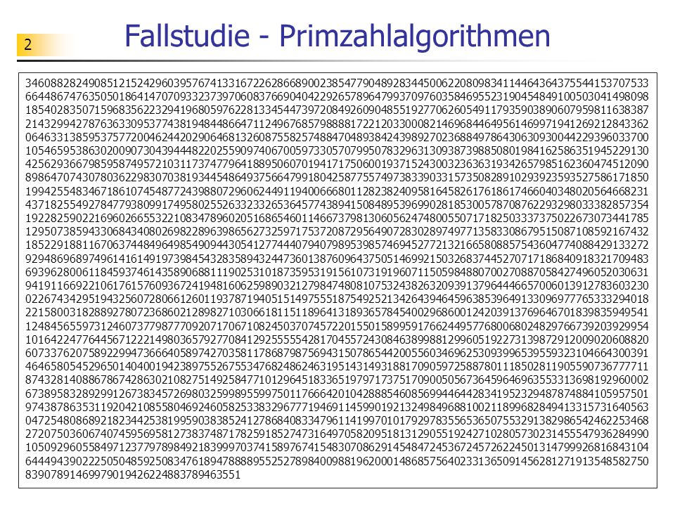 2 Fallstudie - Primzahlalgorithmen 346088282490851215242960395767413316722628668900238547790489283445006220809834114464364375544153707533 664486747635