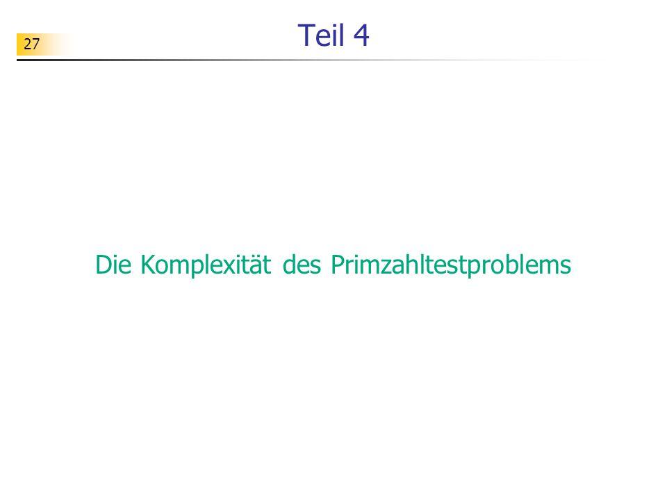27 Teil 4 Die Komplexität des Primzahltestproblems