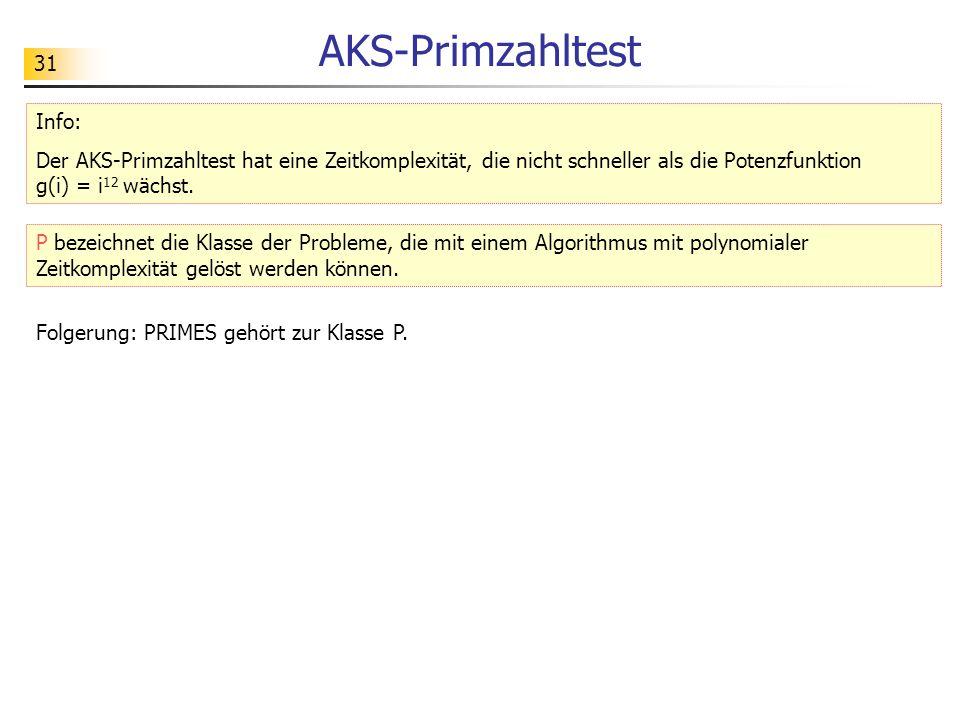 31 AKS-Primzahltest Info: Der AKS-Primzahltest hat eine Zeitkomplexität, die nicht schneller als die Potenzfunktion g(i) = i 12 wächst. Folgerung: PRI
