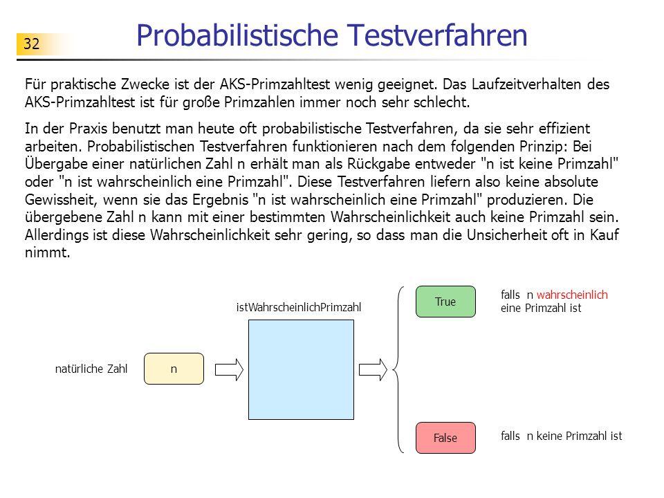 32 Probabilistische Testverfahren Für praktische Zwecke ist der AKS-Primzahltest wenig geeignet. Das Laufzeitverhalten des AKS-Primzahltest ist für gr