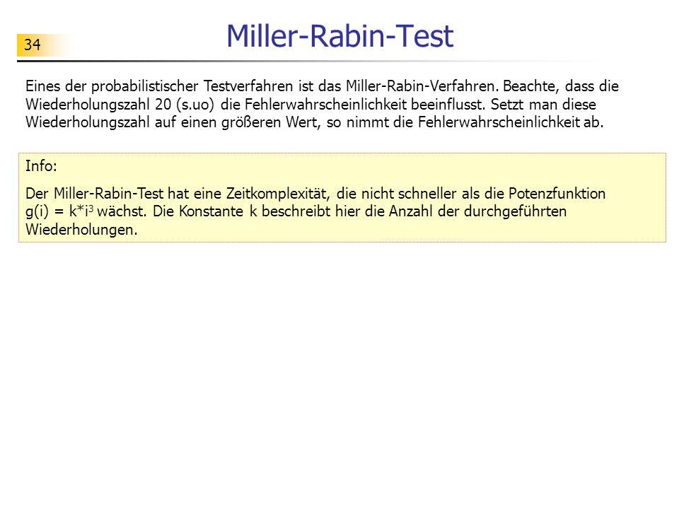 34 Miller-Rabin-Test Eines der probabilistischer Testverfahren ist das Miller-Rabin-Verfahren. Beachte, dass die Wiederholungszahl 20 (s.uo) die Fehle