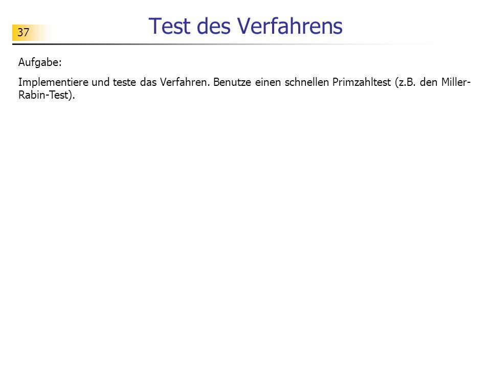 37 Test des Verfahrens Aufgabe: Implementiere und teste das Verfahren. Benutze einen schnellen Primzahltest (z.B. den Miller- Rabin-Test).