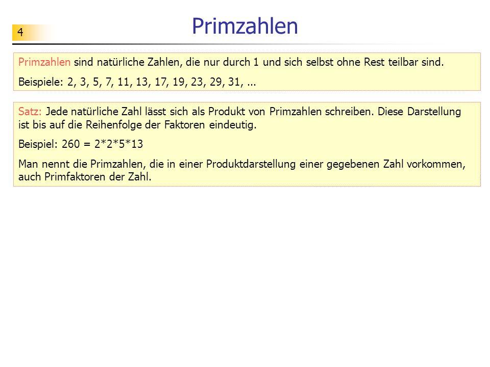 4 Primzahlen Primzahlen sind natürliche Zahlen, die nur durch 1 und sich selbst ohne Rest teilbar sind. Beispiele: 2, 3, 5, 7, 11, 13, 17, 19, 23, 29,