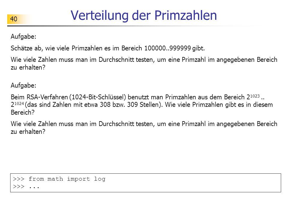 40 Verteilung der Primzahlen Aufgabe: Schätze ab, wie viele Primzahlen es im Bereich 100000..999999 gibt. Wie viele Zahlen muss man im Durchschnitt te