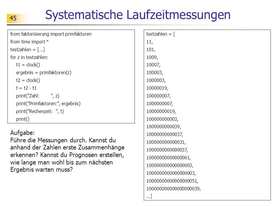 45 Systematische Laufzeitmessungen Aufgabe: Führe die Messungen durch. Kannst du anhand der Zahlen erste Zusammenhänge erkennen? Kannst du Prognosen e