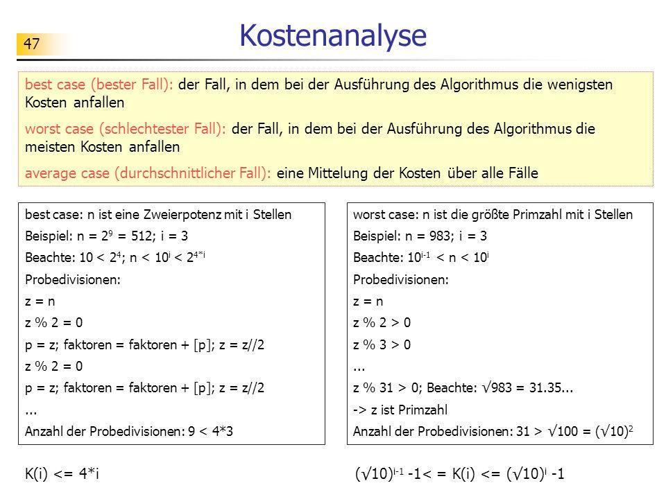 47 Kostenanalyse worst case: n ist die größte Primzahl mit i Stellen Beispiel: n = 983; i = 3 Beachte: 10 i-1 < n < 10 i Probedivisionen: z = n z % 2