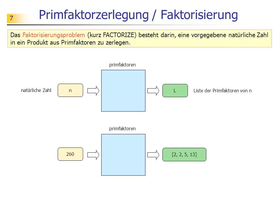 7 Primfaktorzerlegung / Faktorisierung Das Faktorisierungsproblem (kurz FACTORIZE) besteht darin, eine vorgegebene natürliche Zahl in ein Produkt aus