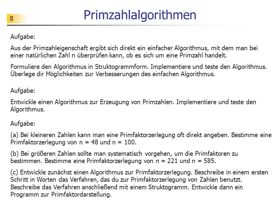 8 Primzahlalgorithmen Aufgabe: Aus der Primzahleigenschaft ergibt sich direkt ein einfacher Algorithmus, mit dem man bei einer natürlichen Zahl n über