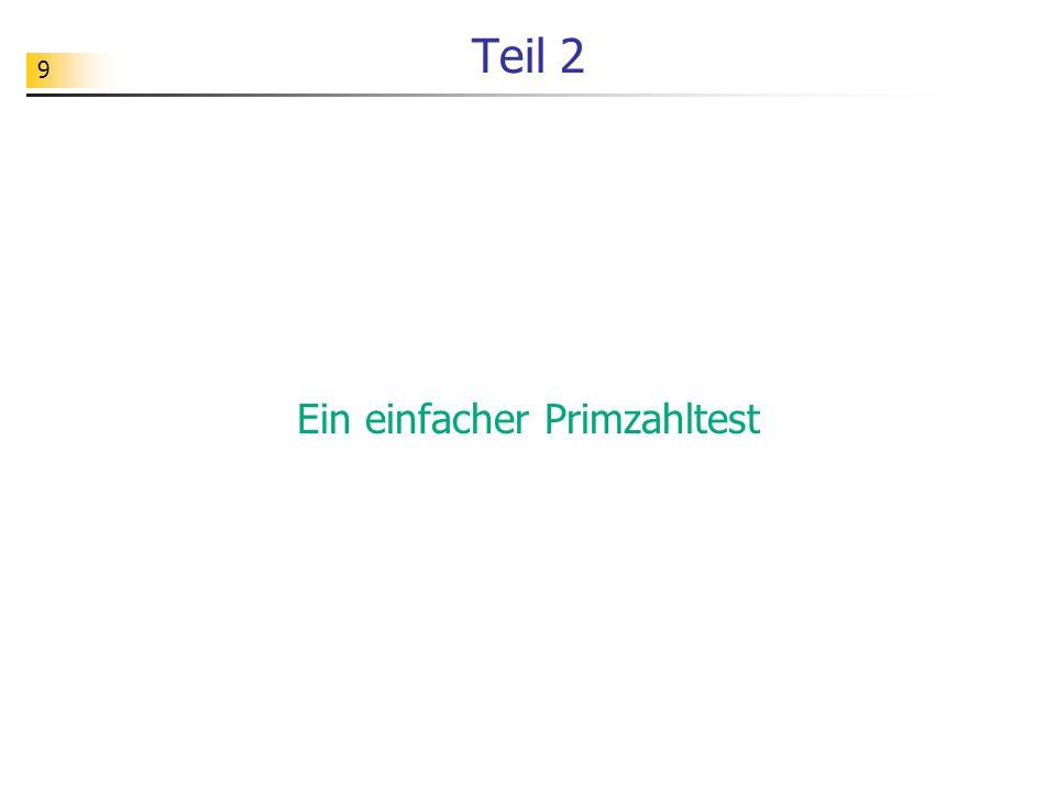 9 Teil 2 Ein einfacher Primzahltest