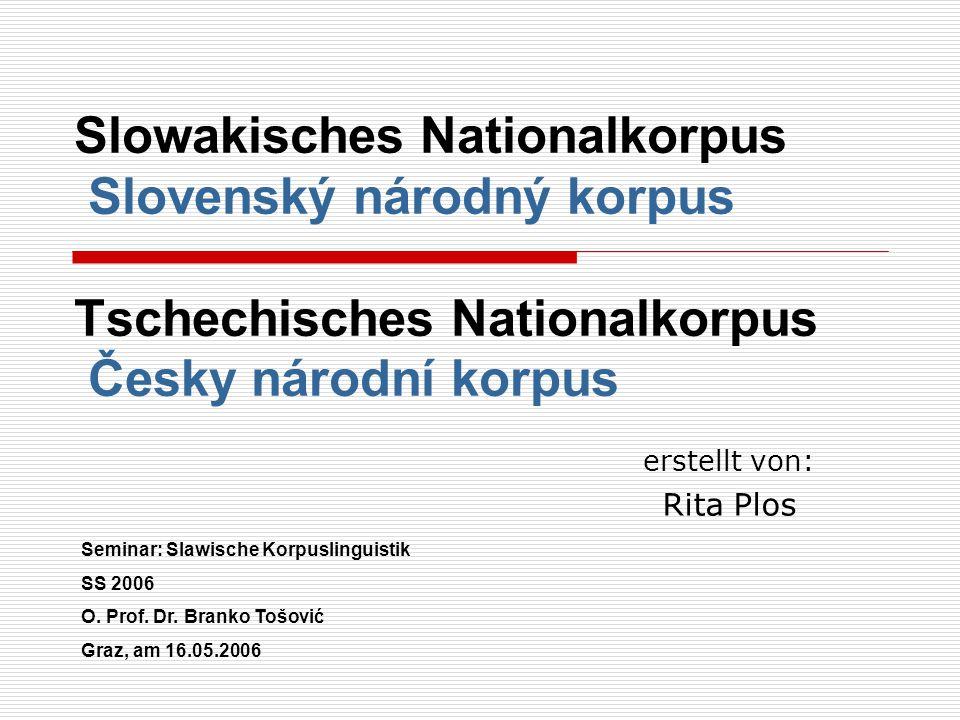 Slowakisches Nationalkorpus Slovenský národný korpus Tschechisches Nationalkorpus Česky národní korpus erstellt von: Rita Plos Seminar: Slawische Korp