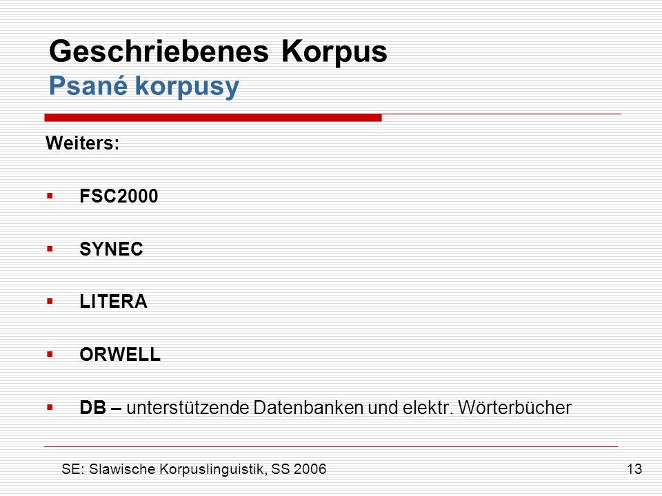 Geschriebenes Korpus Psané korpusy Weiters:  FSC2000  SYNEC  LITERA  ORWELL  DB – unterstützende Datenbanken und elektr. Wörterbücher 13 SE: Slaw
