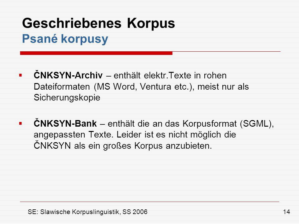 Geschriebenes Korpus Psané korpusy  ČNKSYN-Archiv – enthält elektr.Texte in rohen Dateiformaten (MS Word, Ventura etc.), meist nur als Sicherungskopi