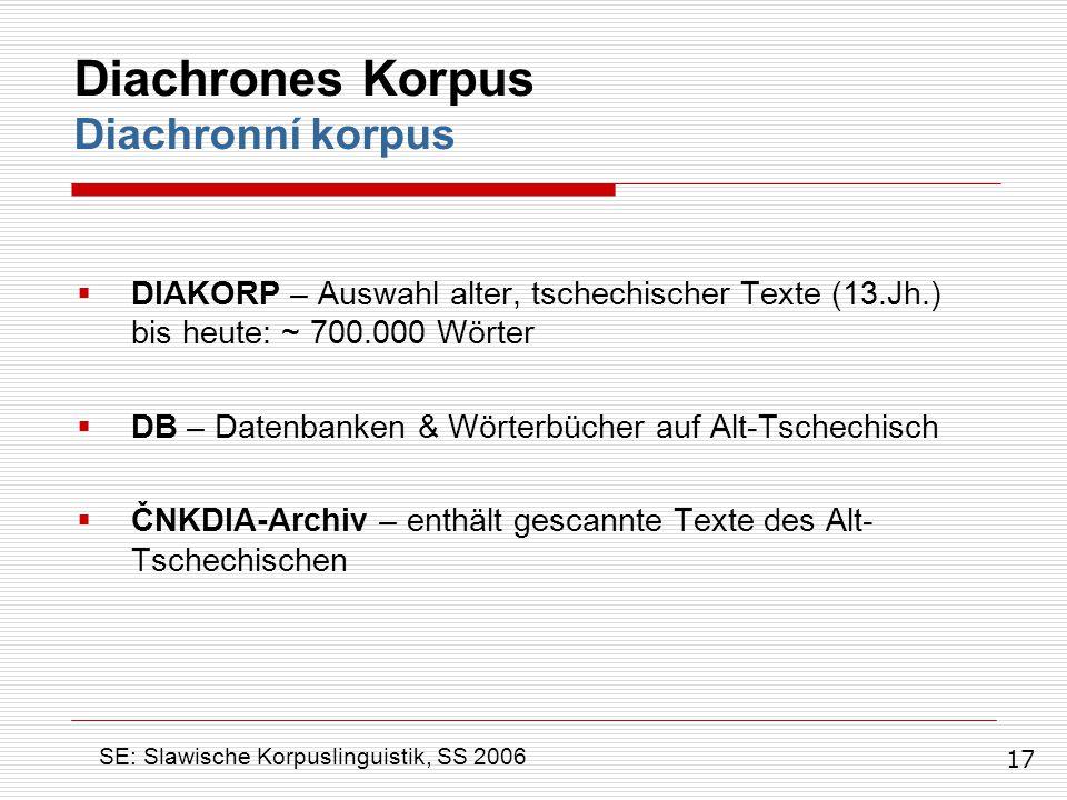  DIAKORP – Auswahl alter, tschechischer Texte (13.Jh.) bis heute: ~ 700.000 Wörter  DB – Datenbanken & Wörterbücher auf Alt-Tschechisch  ČNKDIA-Arc