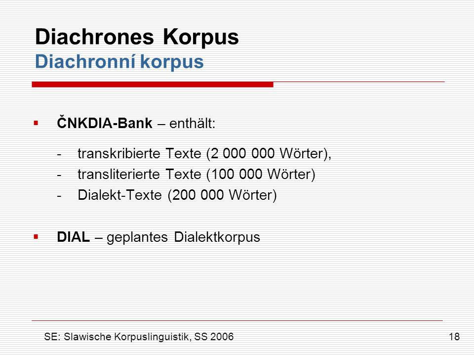 Diachrones Korpus Diachronní korpus  ČNKDIA-Bank – enthält: - transkribierte Texte (2 000 000 Wörter), - transliterierte Texte (100 000 Wörter) - Dia