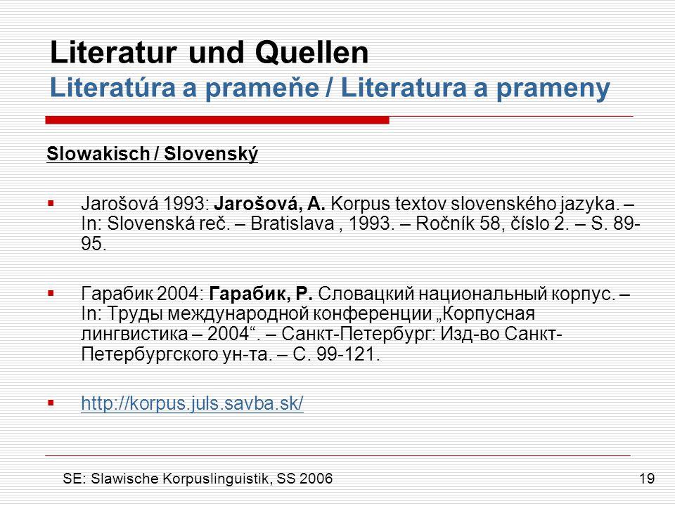 Literatur und Quellen Literatúra a prameňe / Literatura a prameny Slowakisch / Slovenský  Jarošová 1993: Jarošová, A. Korpus textov slovenského jazyk