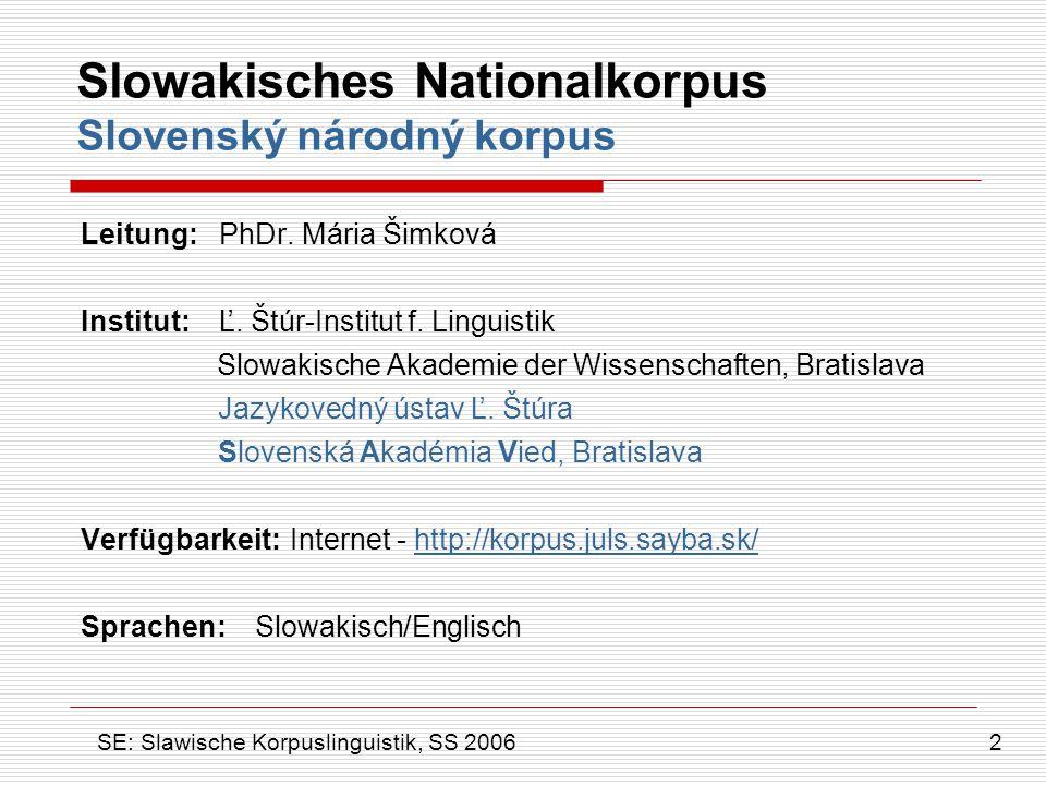 Struktur des SNK Štruktúra SNK  Allgemeines (primäres) Korpus Všeobecný (primárny) korpus  Linguistische Quellen Lingvistické zdroje  Parallelkorpus Paralelné korpusy 3 SE: Slawische Korpuslinguistik, SS 2006