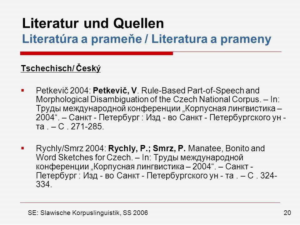 Literatur und Quellen Literatúra a prameňe / Literatura a prameny Tschechisch/ Český  Petkevič 2004: Petkevič, V. Rule-Based Part-of-Speech and Morph