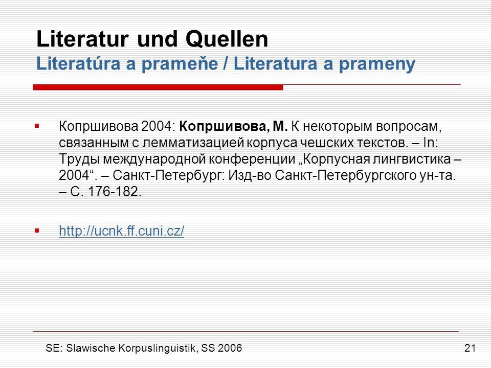 Literatur und Quellen Literatúra a prameňe / Literatura a prameny  Копршивова 2004: Копршивова, М. К некоторым вопросам, связанным с лемматизацией ко