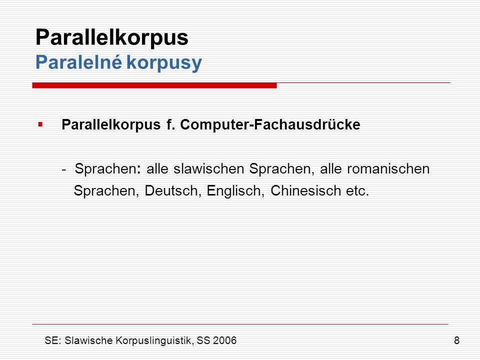 Parallelkorpus Paralelné korpusy  Parallelkorpus f. Computer-Fachausdrücke - Sprachen: alle slawischen Sprachen, alle romanischen Sprachen, Deutsch,