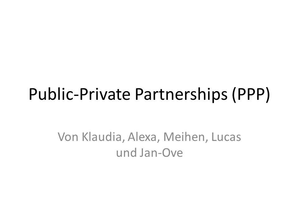 Public-Private Partnerships (PPP) Von Klaudia, Alexa, Meihen, Lucas und Jan-Ove