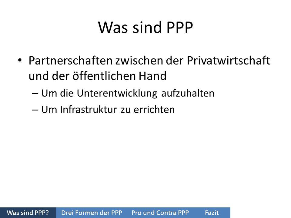 Was sind PPP Partnerschaften zwischen der Privatwirtschaft und der öffentlichen Hand – Um die Unterentwicklung aufzuhalten – Um Infrastruktur zu erric
