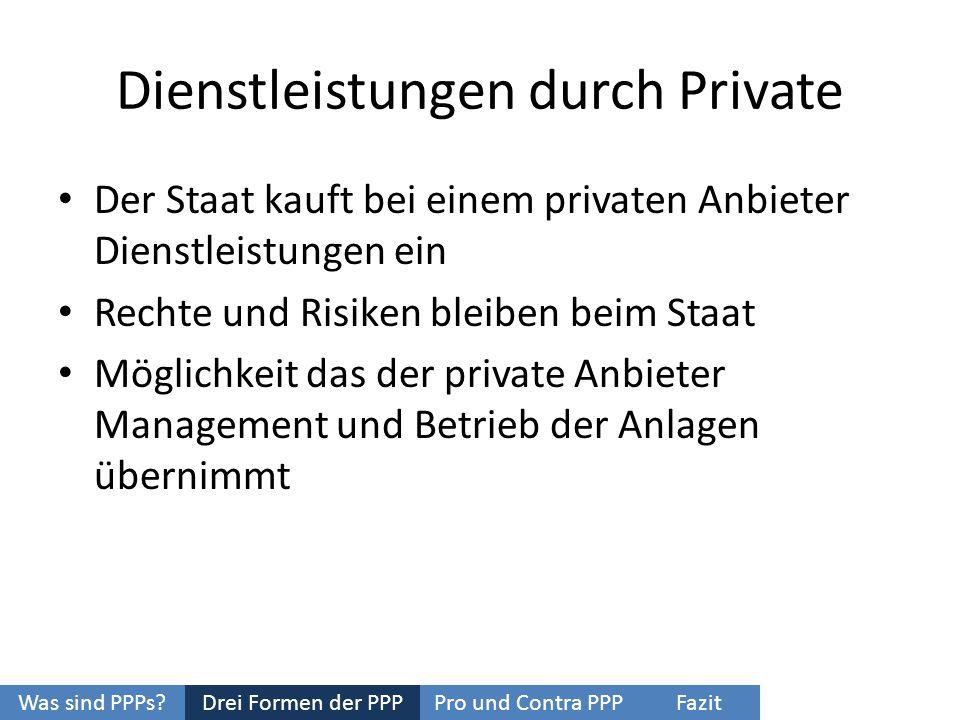 Dienstleistungen durch Private Der Staat kauft bei einem privaten Anbieter Dienstleistungen ein Rechte und Risiken bleiben beim Staat Möglichkeit das