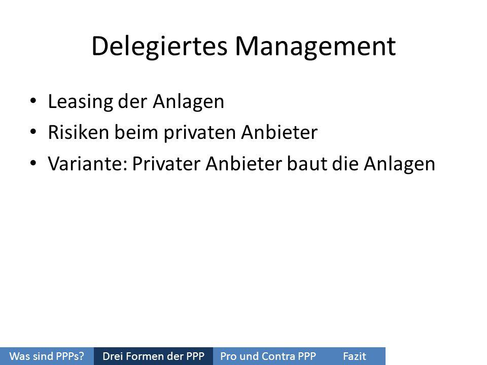 Delegiertes Management Leasing der Anlagen Risiken beim privaten Anbieter Variante: Privater Anbieter baut die Anlagen Was sind PPPs?Pro und Contra PP