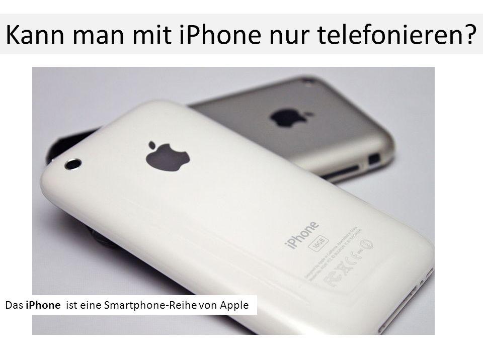 . Das iPhone ist eine Smartphone-Reihe von Apple Kann man mit iPhone nur telefonieren?