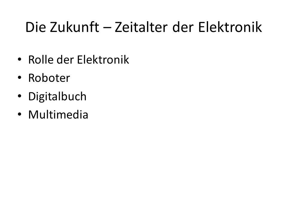 Die Zukunft – Zeitalter der Elektronik Rolle der Elektronik Roboter Digitalbuch Multimedia