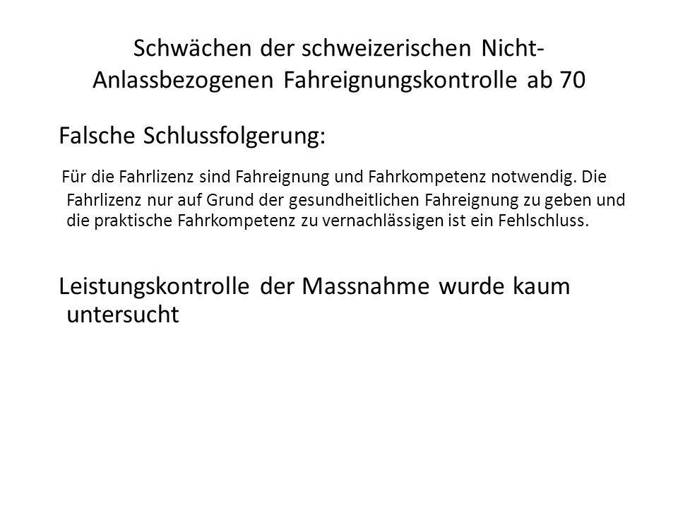 Schwächen der schweizerischen Nicht- Anlassbezogenen Fahreignungskontrolle ab 70 Falsche Schlussfolgerung: Für die Fahrlizenz sind Fahreignung und Fah