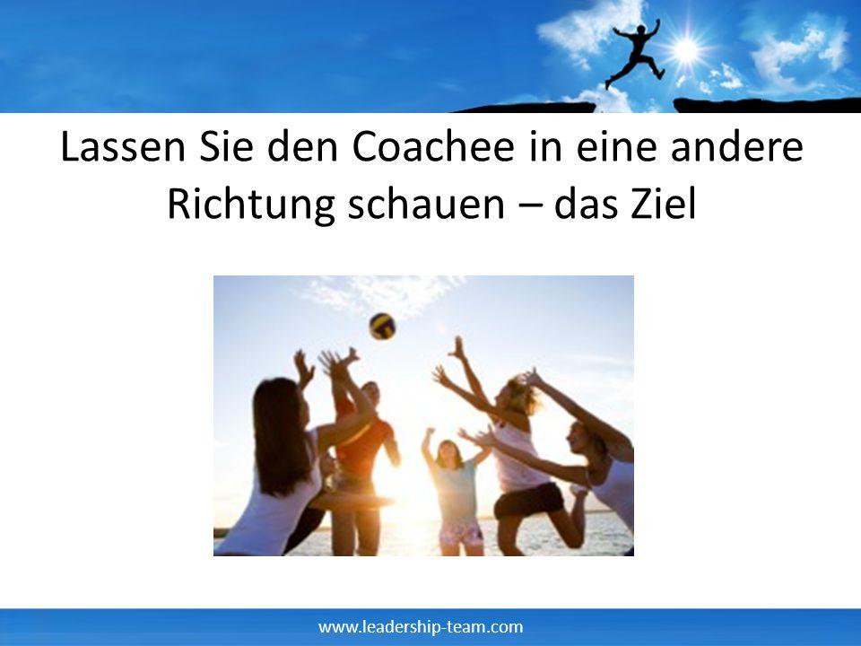 www.leadership-team.com Lassen Sie den Coachee in eine andere Richtung schauen – das Ziel